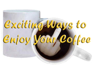Exciting Ways to Enjoy Your Coffee