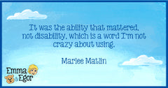It was the ability that mattered, not disability, which is a word I'm not crazy about using.