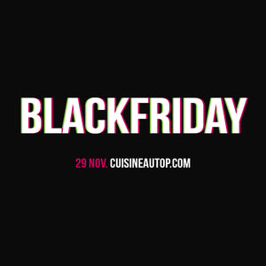 BLACK FRIDAY, 29 novembre chez CUISINE AU TOP