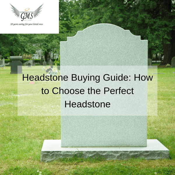 Headstone Buying Guide: How to Choose the Perfect Headstone