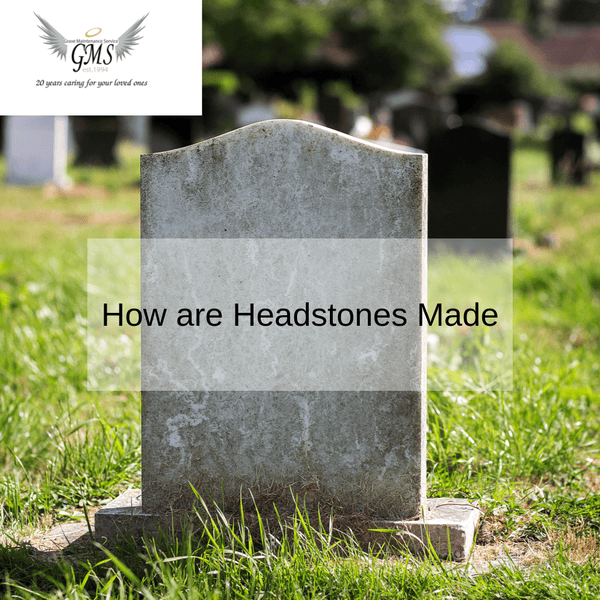How are Headstones Made