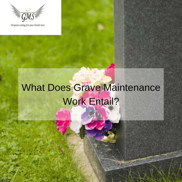 What Does Grave Maintenance Work Entail?