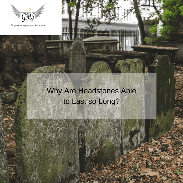 Why Are Headstones Able to Last so Long?