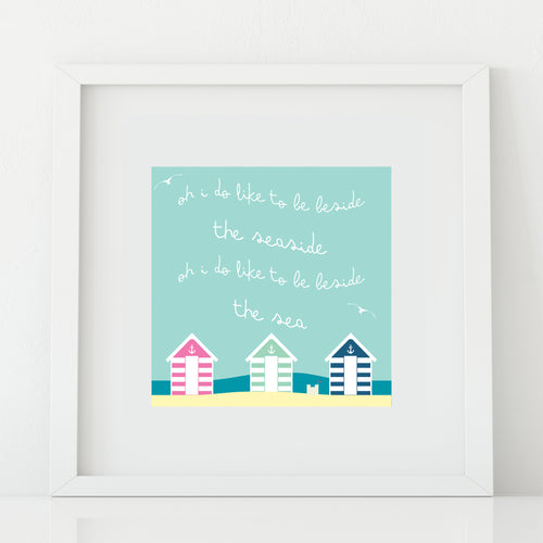 'Oh I Do Like to Be Beside the Seaside' Print
