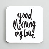 Good Morning My Love Coaster