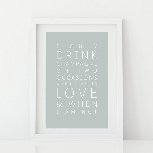 'I only drink champagne' Print