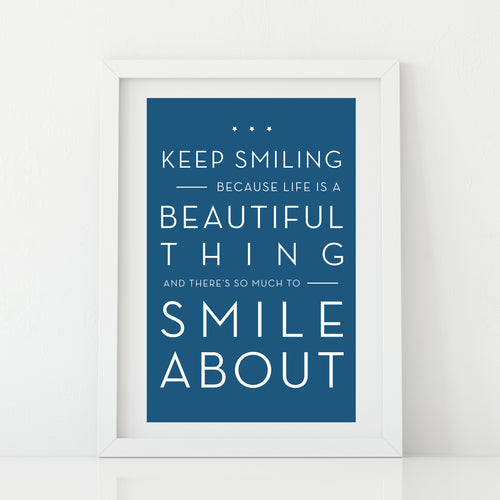 'Keep smiling because life is a beautiful thing'  Print