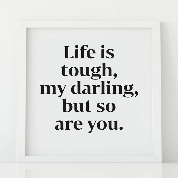 'Life is tough' Print