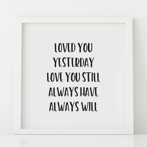 'Loved you yesterday' Print