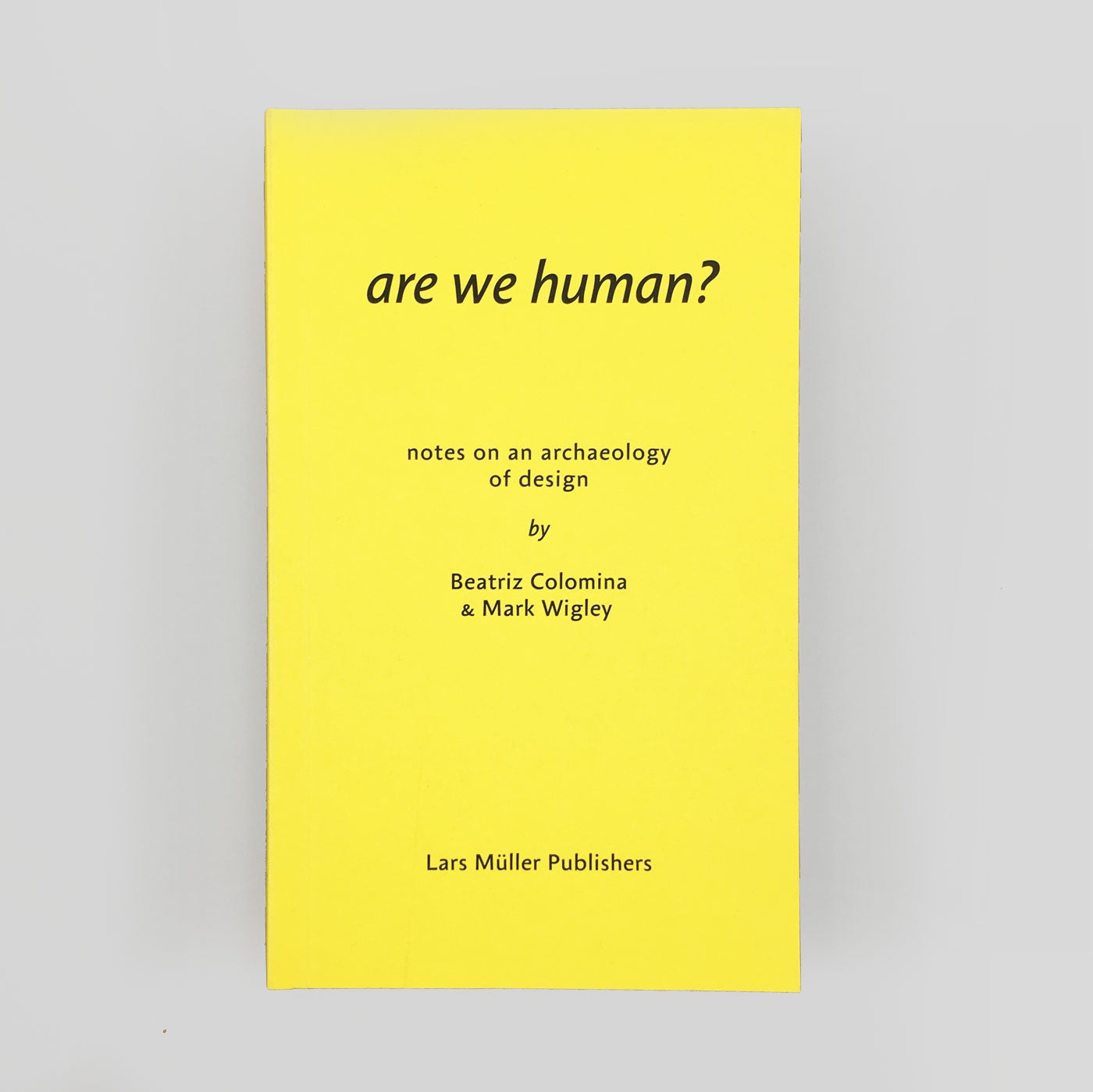 Are We Human?  Notes on an Archaeology of Design By Beatriz Colomina & Mark Wigley