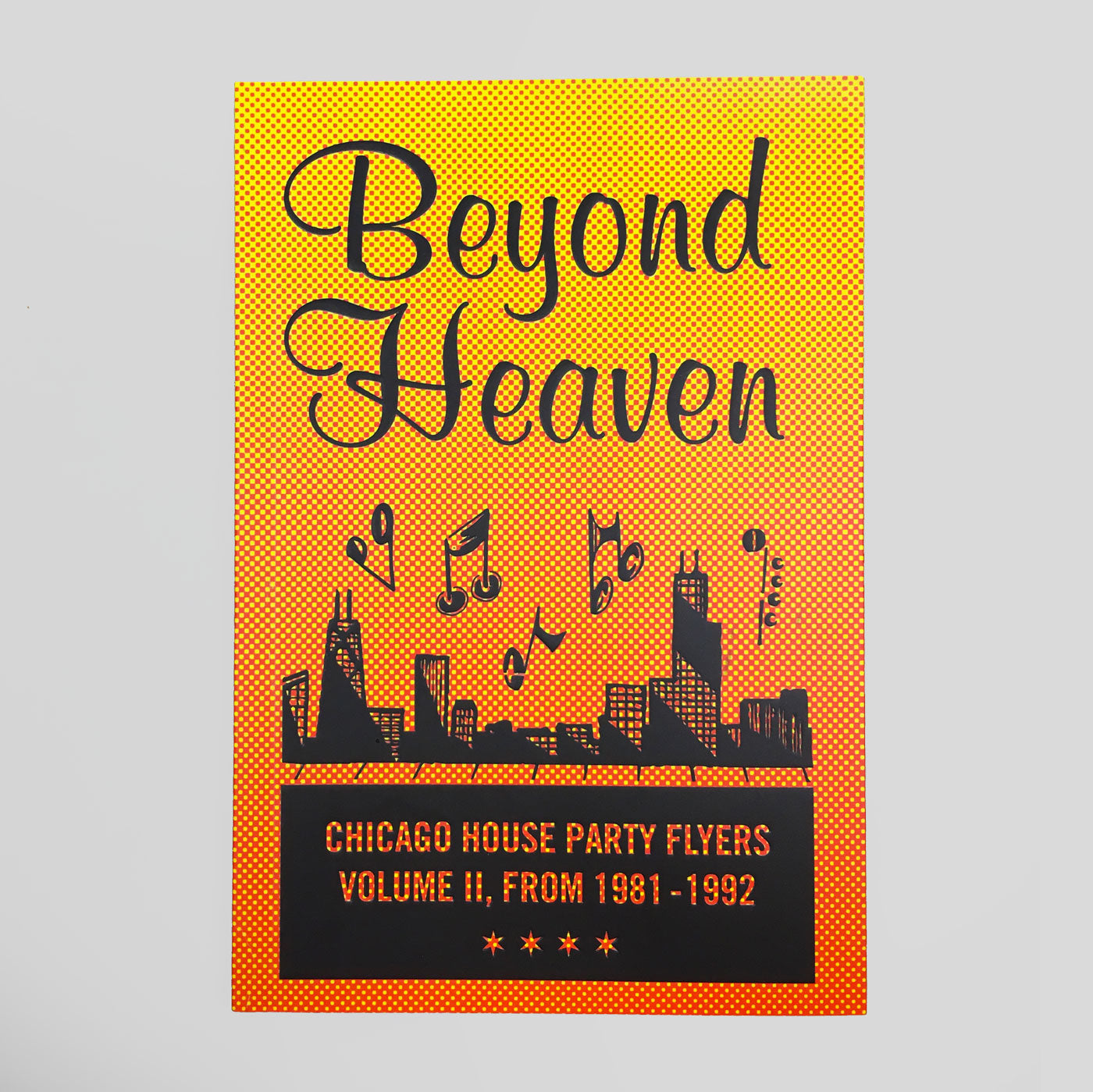 Beyond Heaven: Chicago House Party Flyers from 1981 - 1992 - Colours May Vary