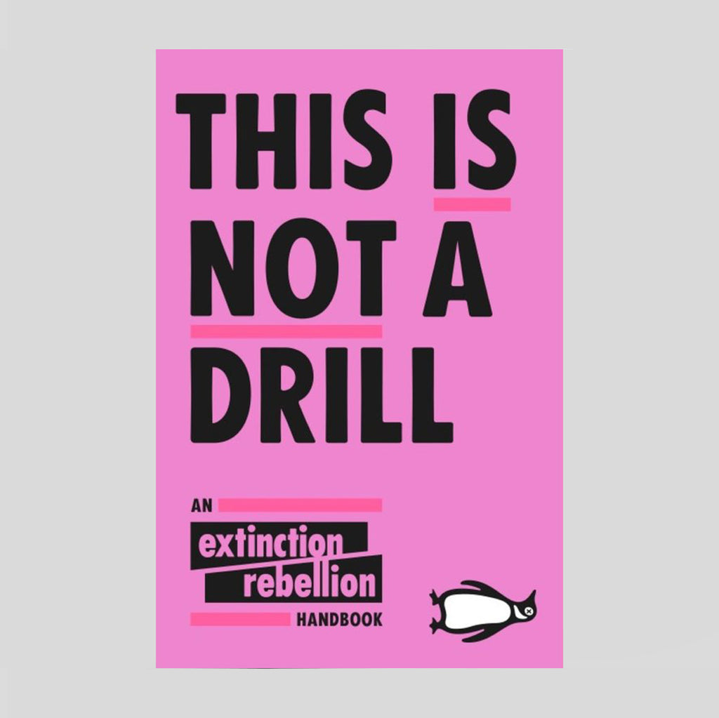 This Is Not A Drill: An Extinction Rebellion Handbook. - Colours May Vary