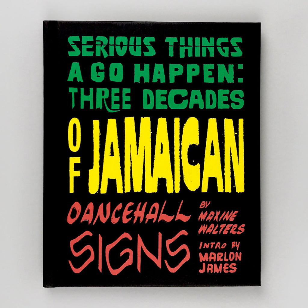 SERIOUS THINGS A GO HAPPEN: THREE DECADES OF JAMAICAN DANCEHALL SIGNS.
