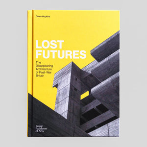 Lost Futures: the Disappearing Architecture of Post-War Britain by Owen Hopkins - Colours May Vary