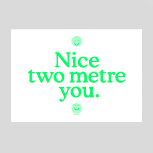 'Nice two metre you' by Totally Okay