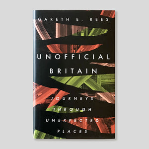 Unofficial Britain: Journeys Through Unexpected Places | Gareth E. Rees | Colours May Vary