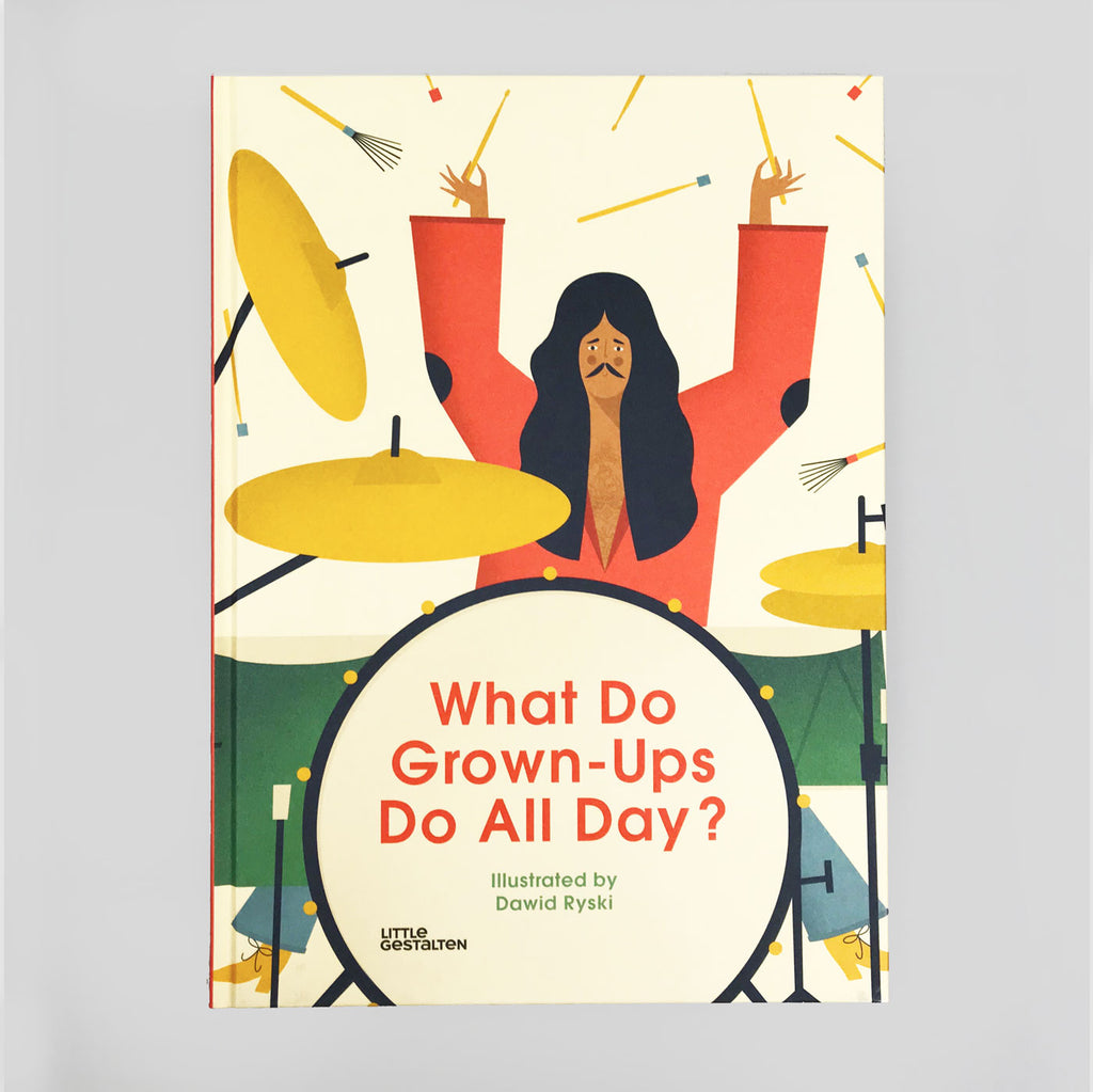 What Do Grown Ups Do All Day? Illustrated by David Ryski