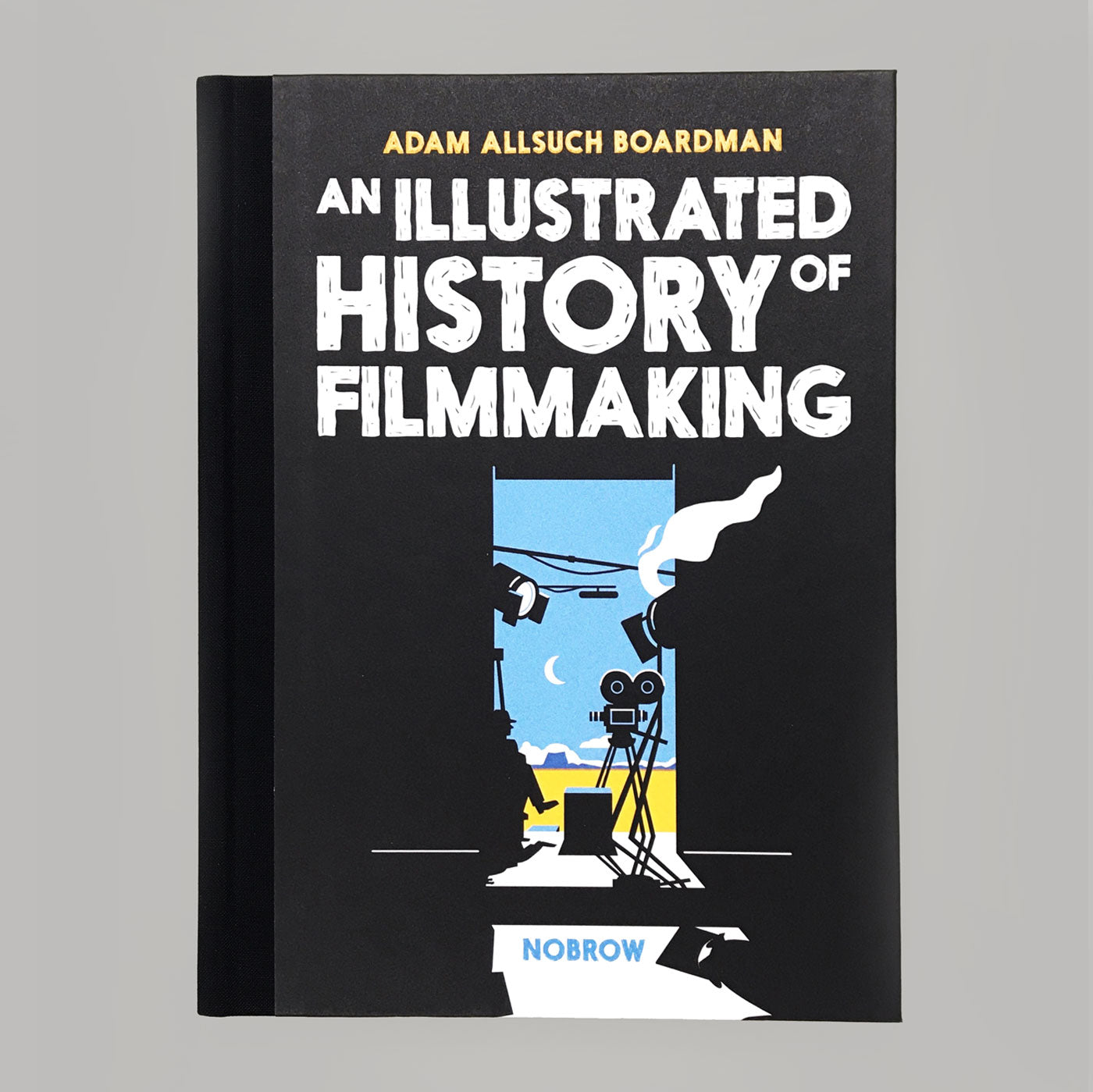 An Illustrated History of Filmmaking by Adam Allsuch Boardman - NoBrow