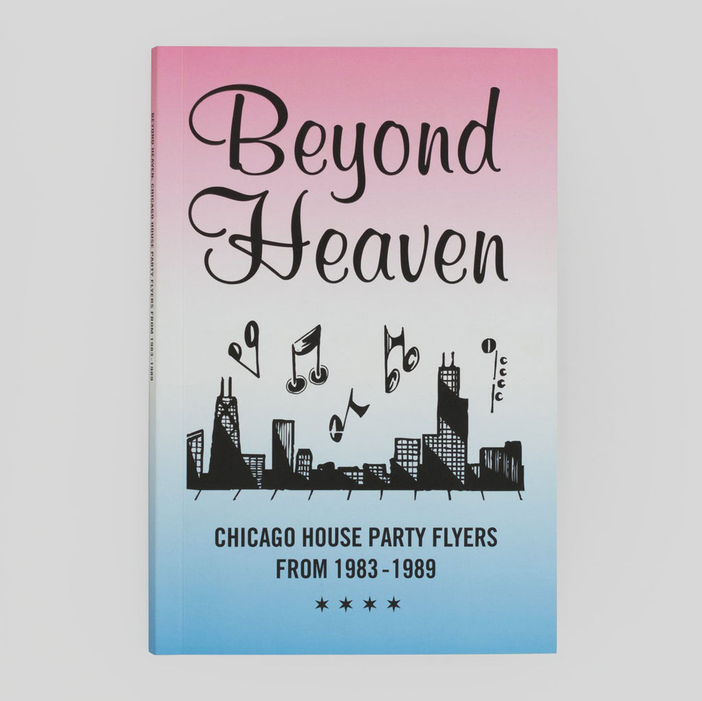 Beyond Heaven: Chicago House Party Flyers from 1983 - 1989 - Colours May Vary