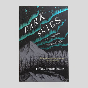 Dark Skies: A Journey Into The Wild Night | Tiffany Francis-Baker