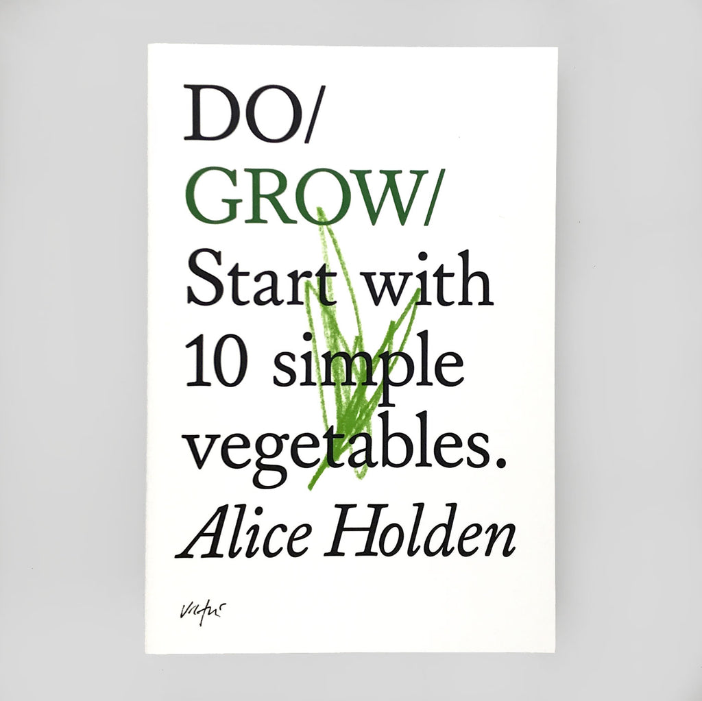 Do Grow: Start with 10 Simple Recipes by Alice Holden - Do Books