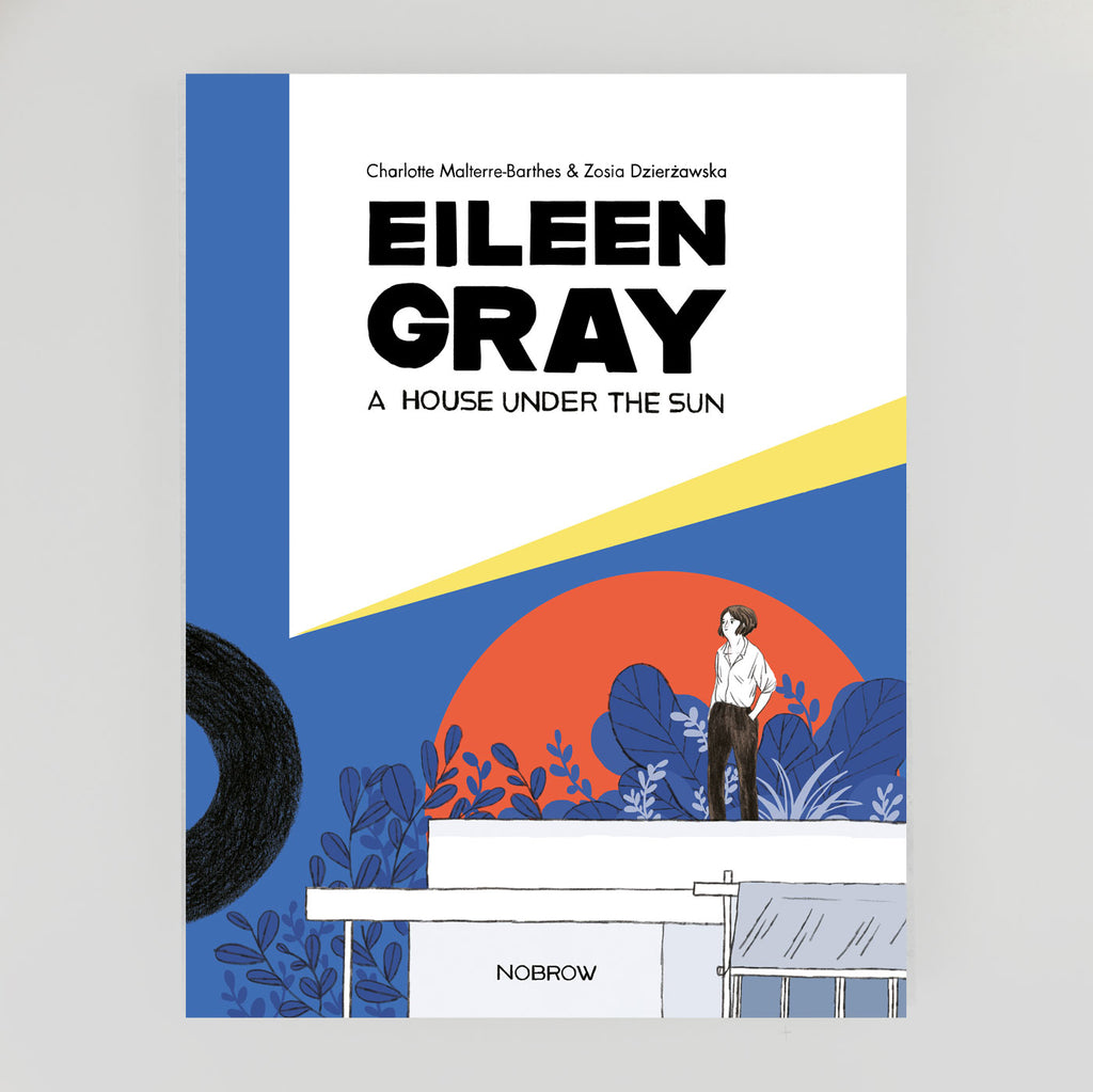 Eileen Gray: A House Under The Sun | Charlotte Malterre-Barthes & Zosia Dzierzawska | Colours May Vary