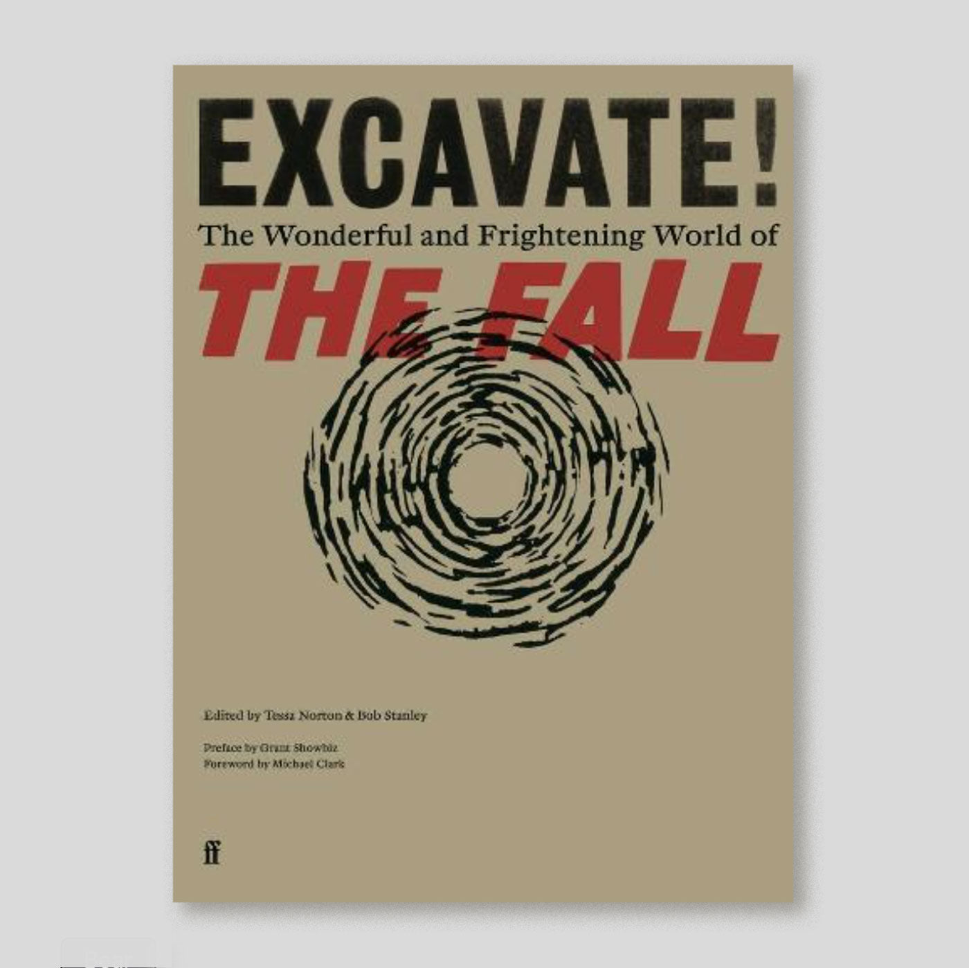Excavate! The Wonderful and Frightening World of The Fall | Tessa Norton & Bob Stanley | Colours May Vary