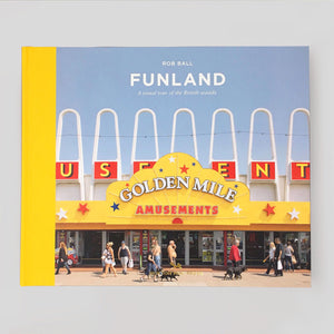Funland: A visual Tour of the British Seaside - Rob Ball - Colours May Vary