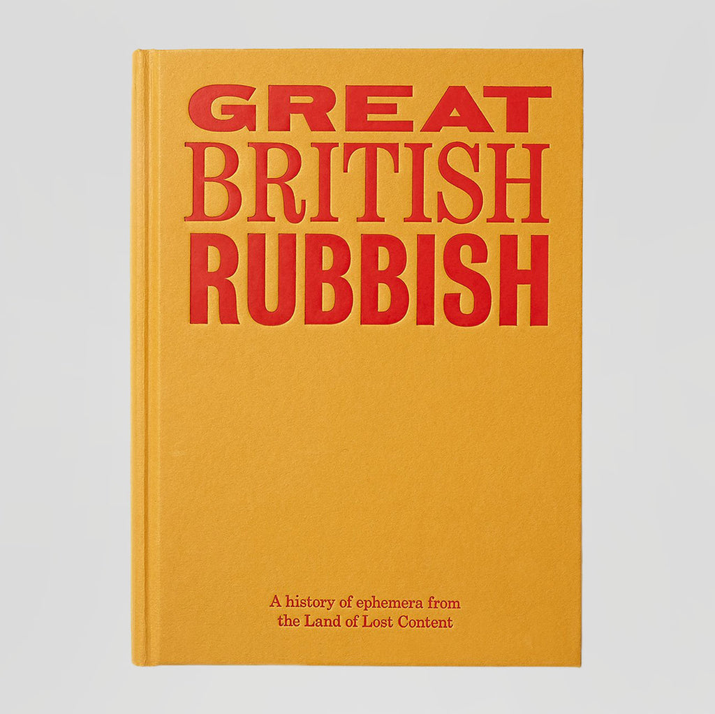 Great British Rubbish: A History Of Ephemera From The Land Of Lost Content.