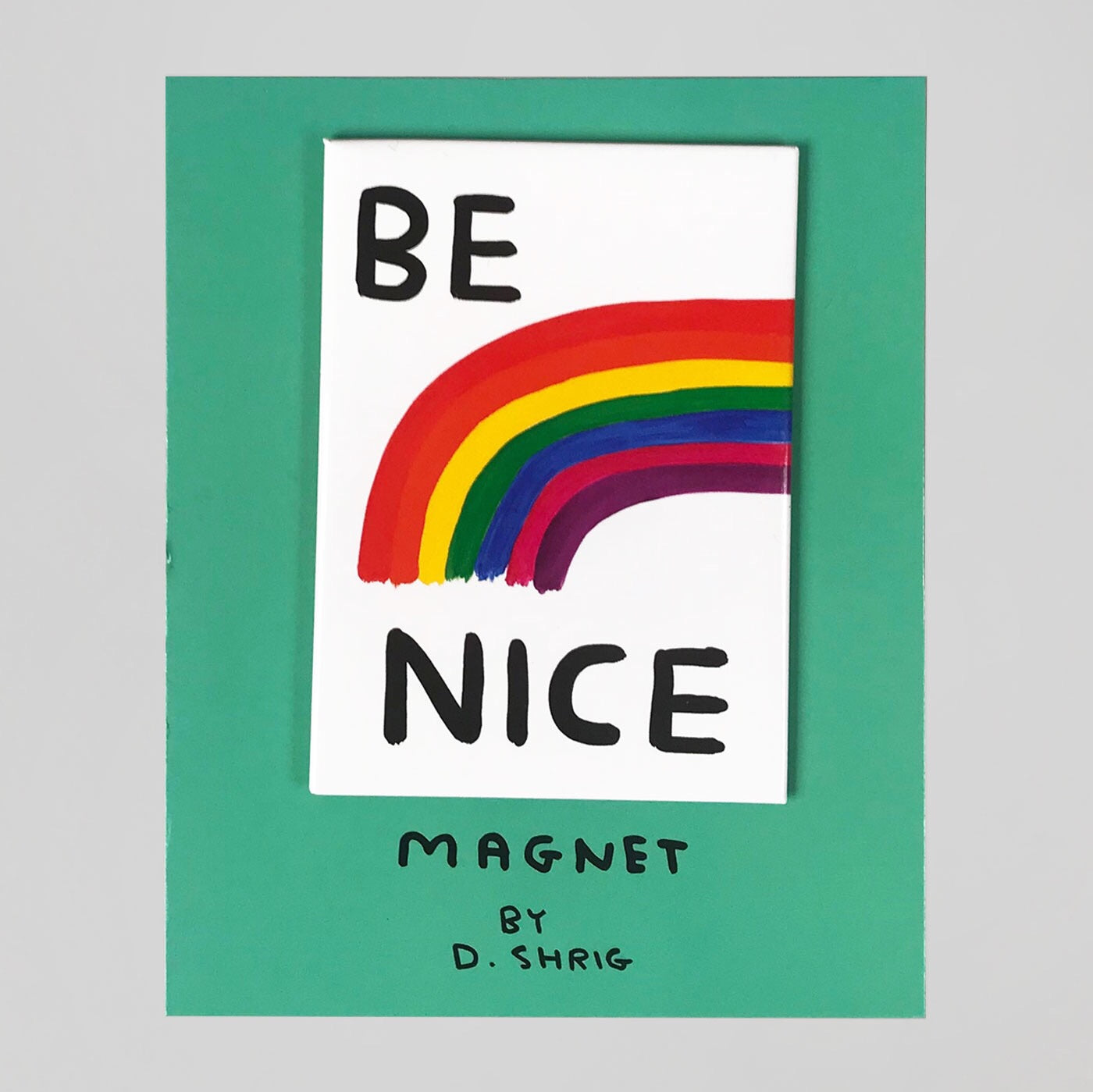 Be Nice Fridge Magnet by David Shrigley