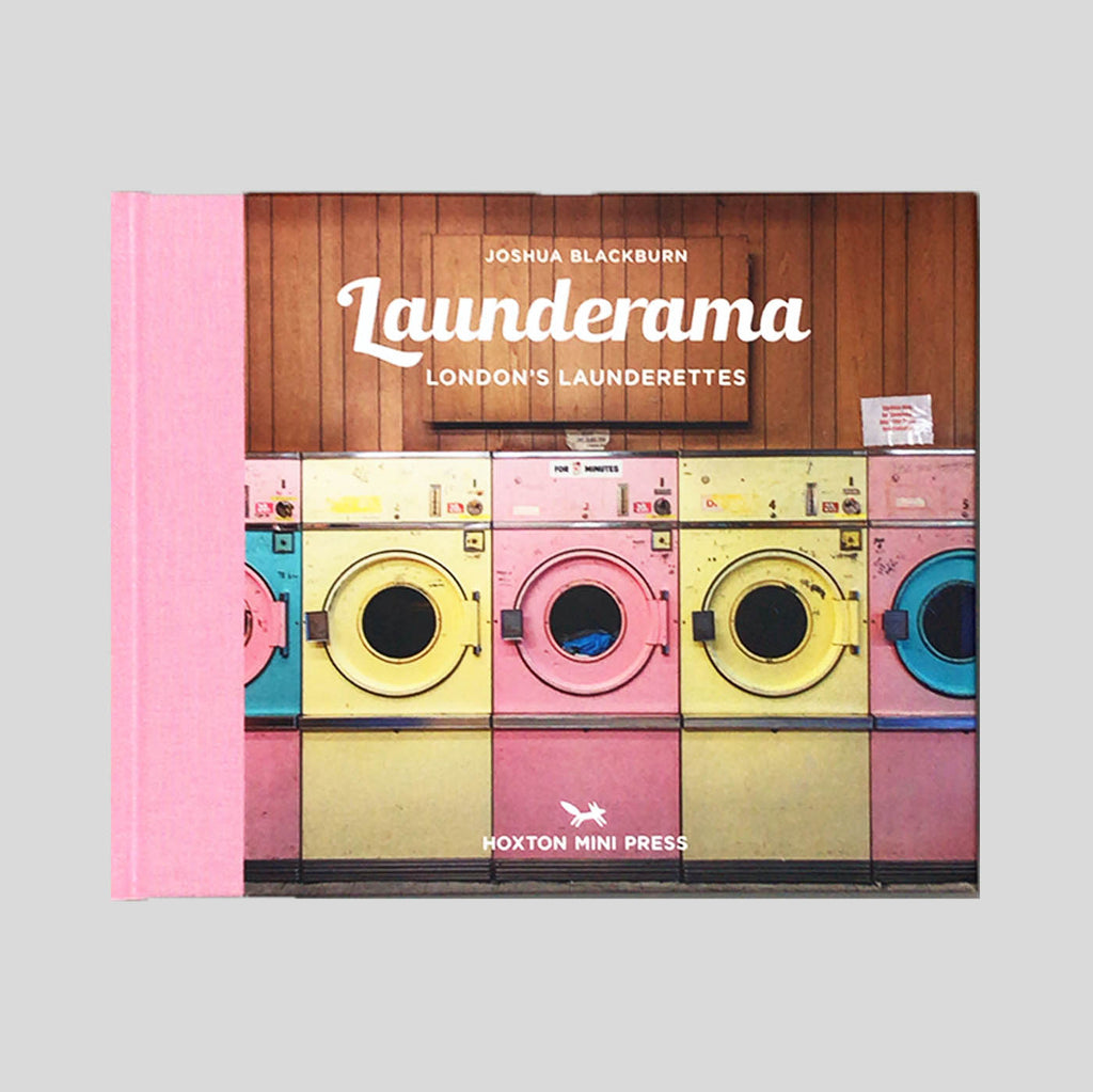 Launderama: London's Launderettes - Joshua Blackburn - Colours May Vary