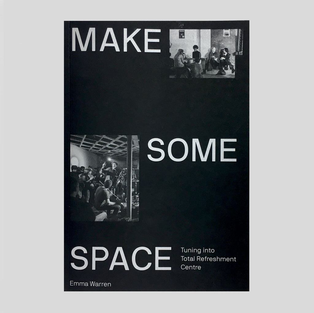 Make Some Space- Tuning Into Total Refreshment Centre by Emma Warren