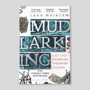 Mudlarking: Lost & Found On The River Thames | Lara Maiklem | Colours May Vary