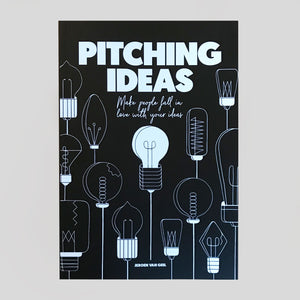 Pitching Ideas: Make People Fall in Love with your Ideas by Jeroen van Geel - Colours May Vary