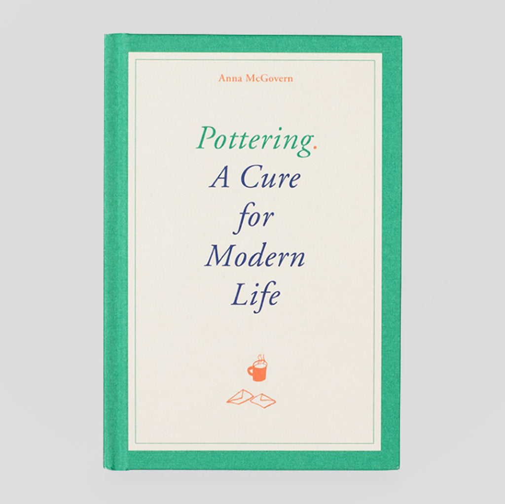 Pottering: A Cure For Modern Life | Anna McGovern | Colours May Vary