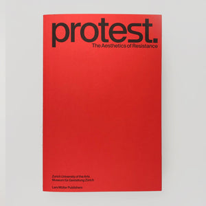 Protest: The Aesthetics of Resistance - Lars Muller