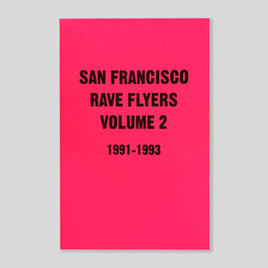 San Francisco Rave Flyers Vol.2 1991-1993 | Dano Lepez | Colours May Vary