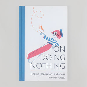 On Doing Nothing - Roman Muradov
