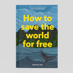 How To Save The World For Free by Natalie Fee - Colours May Vary