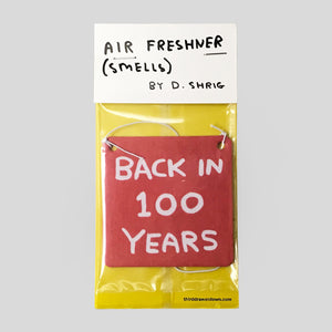 'Back In 100 Years' Air Freshner by David Shrigley - Colours May Vary