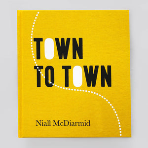 Town to Town by Niall McDiarmid (SIGNED EDITION)