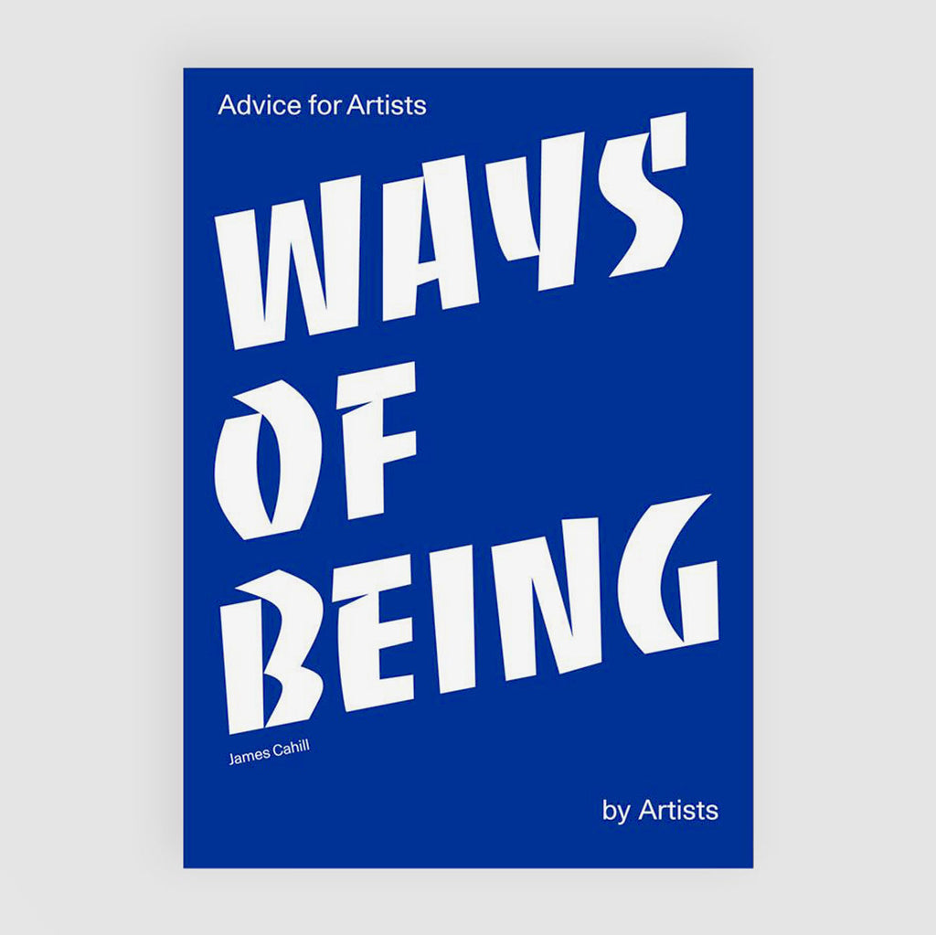 WAYS OF BEING BY ARTISTS - JAMES CAHILL