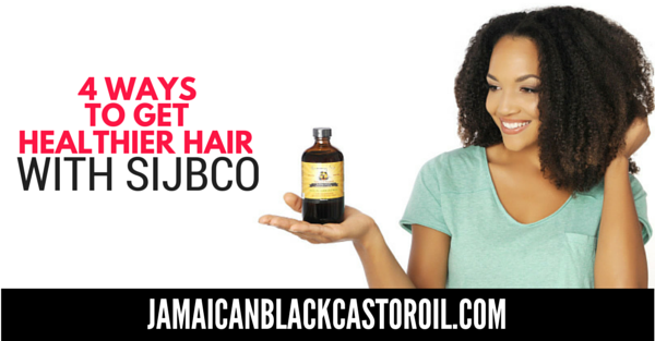 4 WAYS TO GET HEALTHIER HAIR WITH SUNNY ISLE JAMAICAN BLACK CASTOR OIL