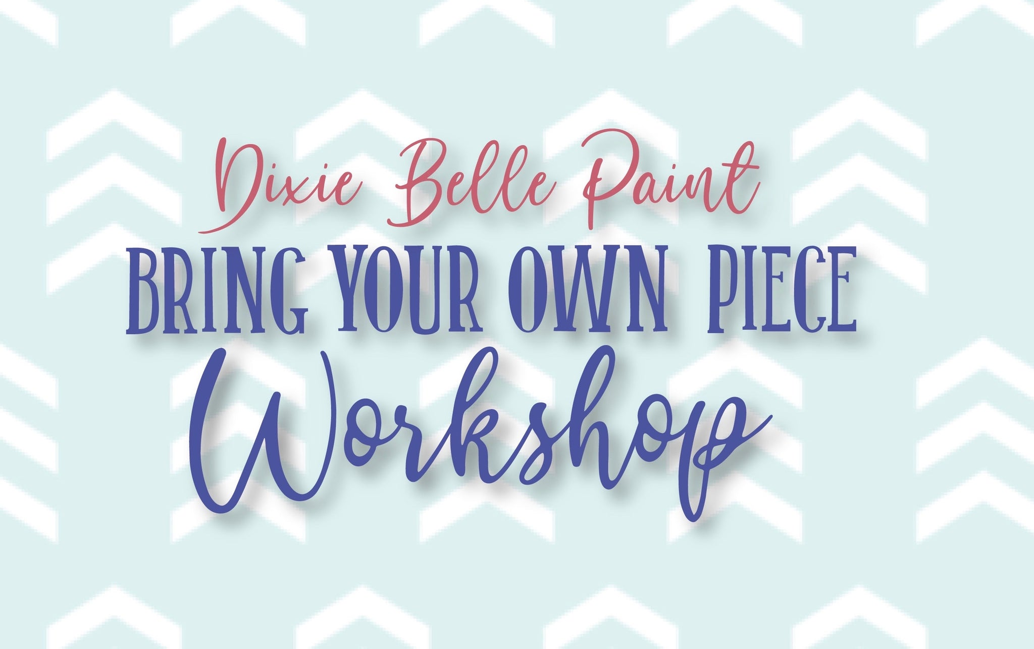 Dixie Belle bring your own piece workshop