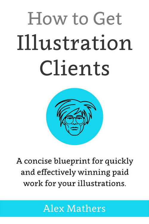 How to Get Illustration Clients, by Alex Mathers