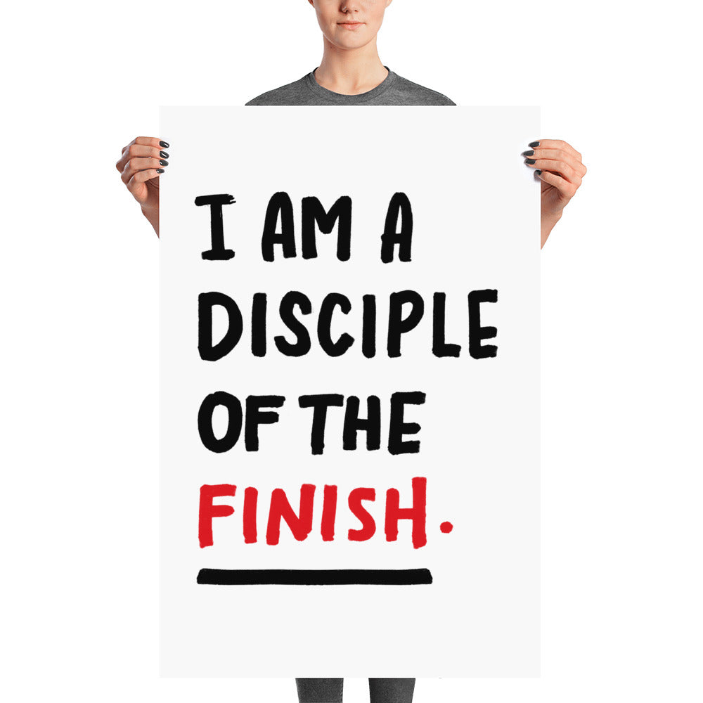 'I am a disciple of the finish' poster
