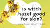 Is witch hazel good for skin