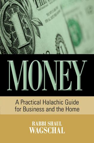 MONEY -- A PRACTICAL HALACHIC GUIDE FOR BUSINESS AND THE HOME