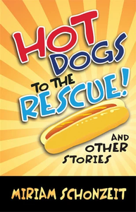 HOT DOGS TO THE RESCUE AND OTHER STORIES