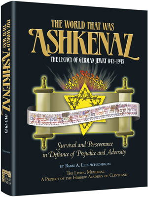 The World That Was: Ashkenaz - The Legacy of German Jewry 843-1945